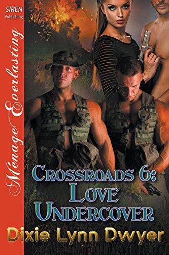 Crossroads 6: Love Undercover (Siren Publishing Menage Everlasting)