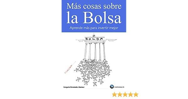 Amazon.com: Más cosas sobre la Bolsa: Aprende más para invertir mejor (Spanish Edition) eBook: Gregorio Hernández Jiménez: Kindle Store
