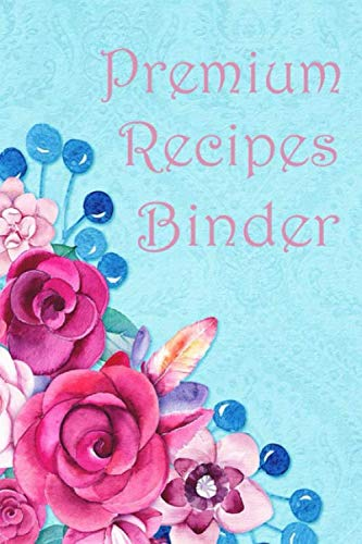 Premium Recipes Binder: Blank Recipes journal to write your favorite, Family recipes for gift or keepsake.