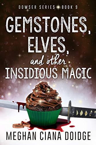 - Gemstones, Elves, and Other Insidious Magic (Dowser Book 9)