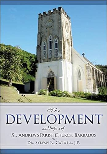 Ebook als PDF-Datei herunterladen The Development and Impact of St. Andrew's Parish Church, Barbados PDF ePub by J. P. Dr Sylvan R. Catwell 1629524239