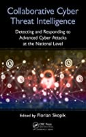 Collaborative Cyber Threat Intelligence: Detecting and Responding to Advanced Cyber Attacks on National Level Front Cover
