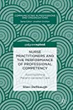 Nurse Practitioners and the Performance of Professional Competency: Accomplishing Patient-centered Care (Communicating in Professions and Organizations)