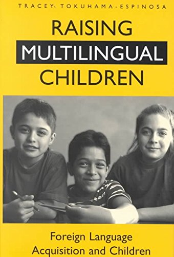 [Raising Multilingual Children: Foreign Language Acquisition and Children] (By: Tracey Tokuhama-Espinosa) [published: October, 2000]
