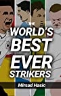 The World's Best Ever Strikers ...And What You Could Learn From Them