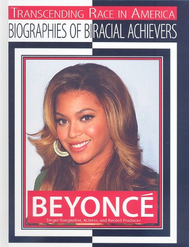 Beyonce: Singer-Songwriter, Actress, and Record Producer (Transcending Race in America: Biographies of Biracial Achievers (Hardcover)) PDF ePub fb2 ebook