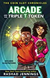 Arcade and the Triple T Token (The Coin Slot Chronicles Book 1)