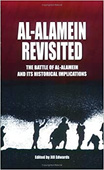 Al-Alamein Revisited: The Battle of Al-Alamein and Its Historical Implications