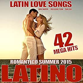 Latino Romatico Summer 2015 - 42 Latin Love Songs (Reggaeton - Salsa