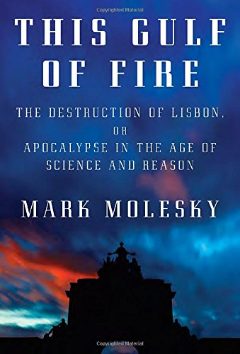 (This Gulf of Fire: The Destruction of Lisbon, or Apocalypse in the Age of Science and)