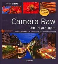 Camera Raw par la pratique - Pour les utilisateurs de Photoshop et de Photoshop Eléments. Avec cd-rom par Volker Gilbert