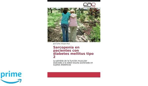 Sarcopenia en pacientes con diabetes mellitus tipo 2: La pérdida de la función muscular asociada a la edad resulta acelerada en sujetos diabéticos (Spanish ...