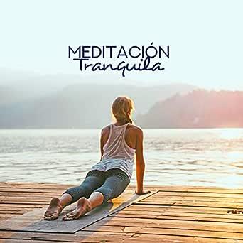 Meditación Tranquila - Meditación Profunda, Yoga Relajante ...