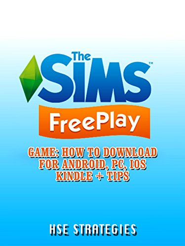 The Sims Freeplay Game: How to Download for Android, PC, iOS Kindle + Tips ()
