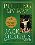Putting My Way: A Lifetime s Worth of Tips from Golf s All-Time Greatest