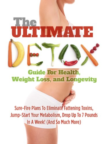 The Ultimate Detox Guide For Health, Weight Loss, And Longevity: Sure-Fire Plans To Eliminate Fattening Toxins, Jump-Start Your Metabolism, Drop Up To 7 Pounds In A Week! (And So Much More)