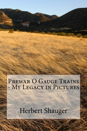 Prewar O Gauge Trains - My Legacy in Pictures
