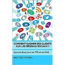 Comment gagner des clients sur les réseaux sociaux ?: Astuces Buzz pour les TPE et les PME (Comment devenir un leader t. 2) (French Edition)