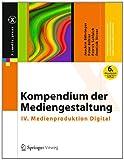 Kompendium der Mediengestaltung : IV. Medienproduktion Digital, Böhringer, Joachim and Bühler, Peter, 3642545823
