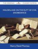 Walden, and on the Duty of Civil Disobedience - the Original Classic Edition, Henry David Thoreau, 1486144241
