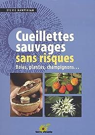 Cueillettes sauvages sans risques : Baies, plantes, champignons... par Sylvie Hampikian