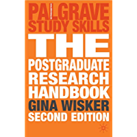 The Postgraduate Research Handbook: Succeed with your MA, MPhil, EdD and PhD (Palgrave Study Skills)