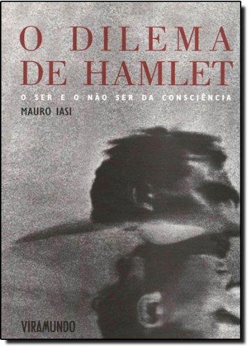 O Dilema de Hamlet - O Ser e o Não Ser da Consciência