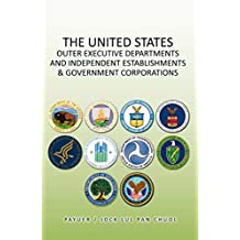 The United States Outer Executive Departments and Independent Establishments & Government Corporations (English Edition)
