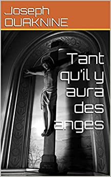 Tant qu'il y aura des anges (French Edition) by [OUAKNINE, Joseph]