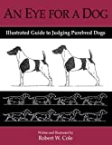 img - for An Eye For a Dog: Illustrated Guide to Judging Purebred Dogs book / textbook / text book