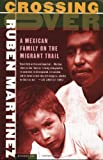 Crossing Over: A Mexican Family on the Migrant Trail, Ruben Martinez, 0312421230