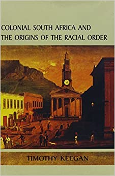 Book Colonial South Africa and the Origins of the Racial Order (Reconsiderations in Southern African History) by Timothy Keegan (1997-03-01)
