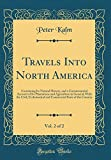 img - for Travels Into North America, Vol. 2 of 2: Containing Its Natural History, and a Circumstantial Account of Its Plantations and Agriculture in General, ... State of the Country (Classic Reprint) book / textbook / text book