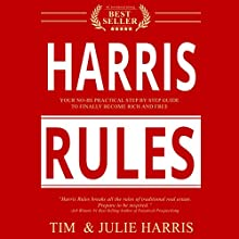 Harris Rules: Your No-BS Practical Step By Step Guide to Finally Become Rich and Free Audiobook by Tim Harris, Julie Harris Narrated by Beth Stewart