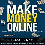 Make Money Online: 10 Proven and Consistent Ways to Generate Income | Ethan Frost