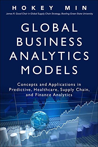 (Global Business Analytics Models: Concepts and Applications in Predictive, Healthcare, Supply Chain, and Finance Analytics (FT Press Analytics))