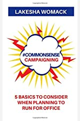#CommonSense Campaigning: 5 Basics to Considering When Running for Office Paperback