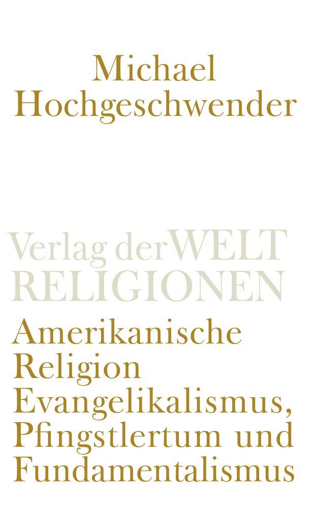 Amerikanische Religion: Evangelikalismus, Pfingstlertum und Fundamentalismus