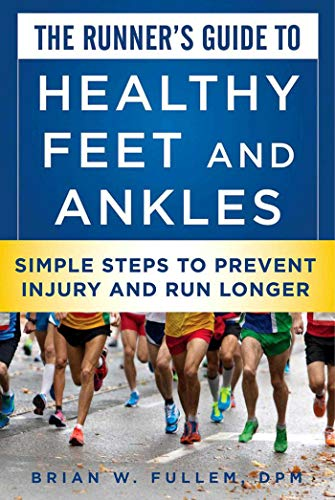 The Runner's Guide to Healthy Feet and Ankles: Simple Steps to Prevent Injury and Run -