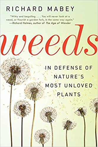 0f11cb3279433c Weeds  In Defense of Nature s Most Unloved Plants  Richard Mabey ...