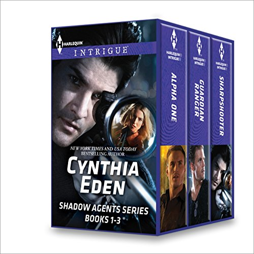 Cynthia Eden Shadow Agents Series Books 1-3: Alpha OneGuardian RangerSharpshooter
