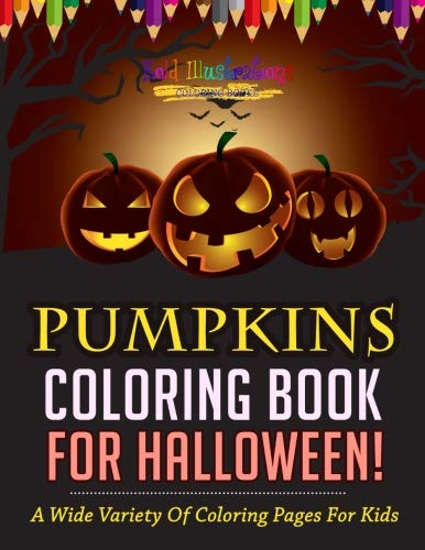 Pumpkins Coloring Book For Halloween! A Wide Variety Of Coloring Pages For Kids -
