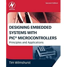 Designing Embedded Systems with PIC Microcontrollers, Second Edition: Principles and Applications by Wilmshurst, Tim (2009) Paperback
