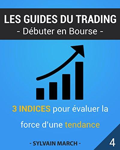 3 indices pour estimer la force d'une tendance (Les guides du trading t. 4) (French Edition)