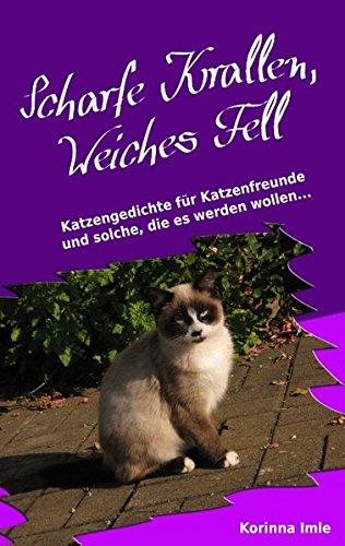 Scharfe Krallen, Weiches Fell: Katzengedichte für Katzenfreunde und solche, die es werden wollen...