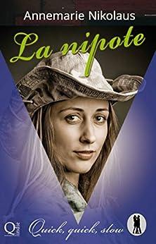 La nipote. Quick, quick, slow (Italian Edition) by [Nikolaus, Annemarie]