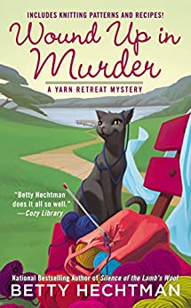 Wound Up In Murder (A Yarn Retreat Mystery Book 3) by [Hechtman, Betty]