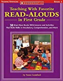 Teaching With Favorite Read-alouds In First Grade: 50 Must-Have Books With Lessons and Activities That Build Skills in Vocabulary, Comprehension, and More (Scholastic Teaching Strategies)
