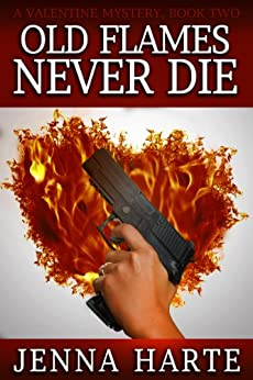 Old Flames Never Die: A Valentine Mystery Book Two by [Harte, Jenna]
