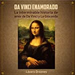 Da Vinci Enamorado: La interminable historia de amor de Da Vinci y La Gioconda [Da Vinci in Love: The Neverending Story of the Love of Da Vinci and La Gioconda] | Lázaro Droznes